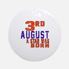 3 August A Star Was Born Round Ornament