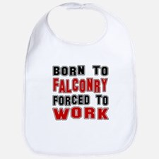 Born To Falconry Forced To Work Bib