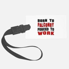 Born To Falconry Forced To Work Luggage Tag