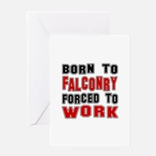 Born To Falconry Forced To Work Greeting Card