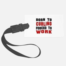 Born To Curling Forced To Work Luggage Tag