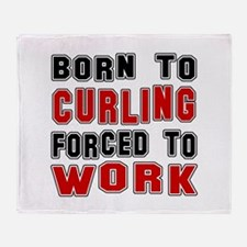 Born To Curling Forced To Work Throw Blanket