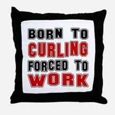Born To Curling Forced To Work Throw Pillow