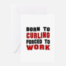 Born To Curling Forced To Work Greeting Card