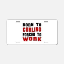 Born To Curling Forced To W Aluminum License Plate