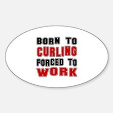 Born To Curling Forced To Work Decal