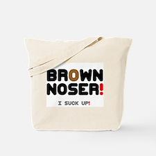 BROWN NOSER! - I SUCK UP! Tote Bag
