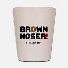 BROWN NOSER! - I SUCK UP! Shot Glass