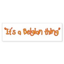Belgian thing Bumper Bumper Sticker