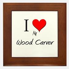 I Love My Wood Carver Framed Tile