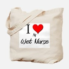 I Love My Wet Nurse Tote Bag