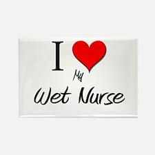 I Love My Wet Nurse Rectangle Magnet