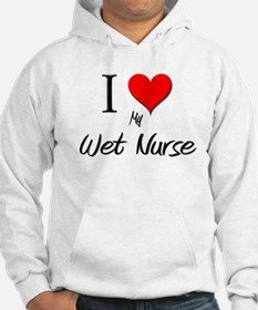 I Love My Wet Nurse Hoodie