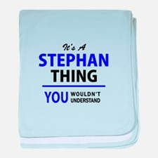 It's STEPHAN thing, you wouldn't unde baby blanket