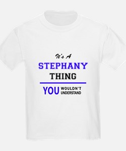 It's STEPHANY thing, you wouldn't understa T-Shirt