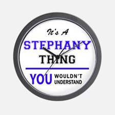 It's STEPHANY thing, you wouldn't under Wall Clock