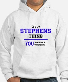 It's STEPHENS thing, you wouldn' Hoodie