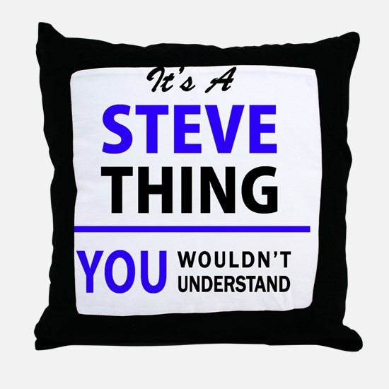 It's STEVE thing, you wouldn't unders Throw Pillow