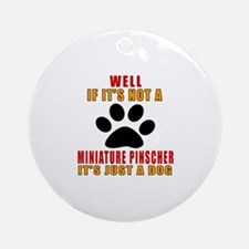 If It Is Not Miniature Pinscher Dog Round Ornament