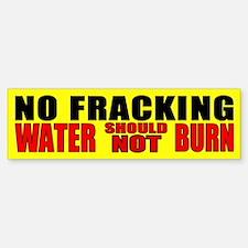 No Fracking - Water Should Not Burn Bumper Bumper Bumper Sticker