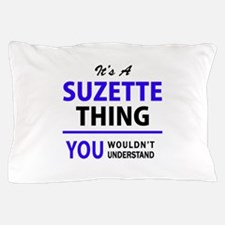 It's SUZETTE thing, you wouldn't under Pillow Case