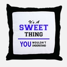 It's SWEET thing, you wouldn't unders Throw Pillow