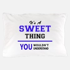 It's SWEET thing, you wouldn't underst Pillow Case