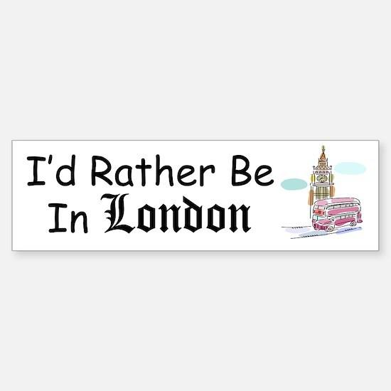 I'd Rather Be In London Bumper Bumper Bumper Sticker