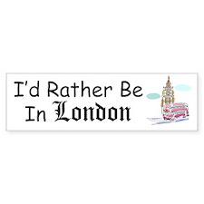 I'd Rather Be In London Bumper Bumper Sticker