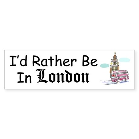 I'd Rather Be In London Bumper Sticker