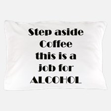 Step Aside Coffee Pillow Case