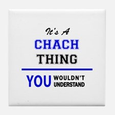 It's a CHACH thing, you wouldn't unde Tile Coaster