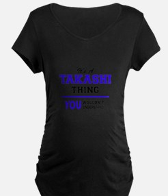 It's TAKASHI thing, you wouldn't Maternity T-Shirt