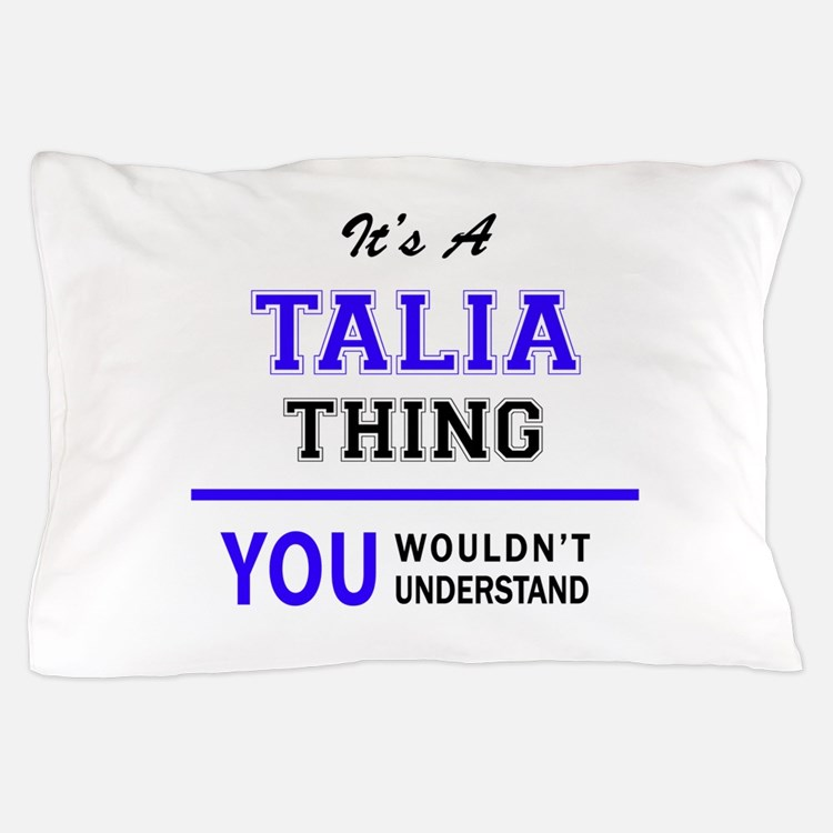 It's TALIA thing, you wouldn't underst Pillow Case