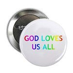 """GOD LOVES US ALL 2.25"""" Button"""