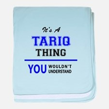 It's TARIQ thing, you wouldn't unders baby blanket