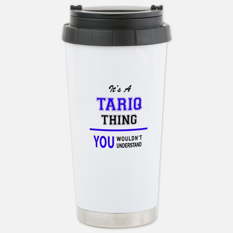 It's TARIQ thing, you w Travel Mug