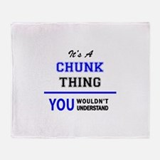 It's a CHUNK thing, you wouldn't und Throw Blanket