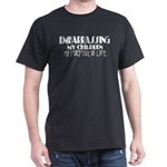 Embarrassing My Children Dark T-Shirt