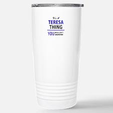 It's TERESA thing, you Stainless Steel Travel Mug