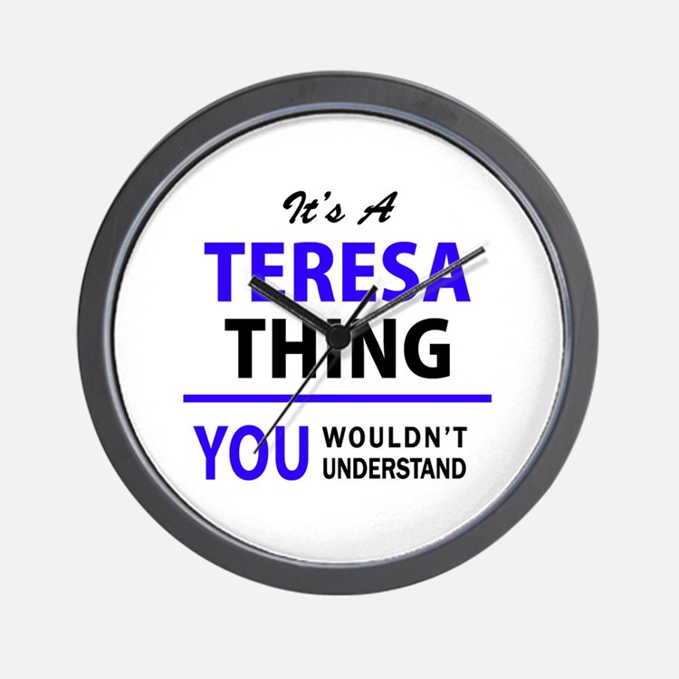 It's TERESA thing, you wouldn't underst Wall Clock