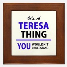 It's TERESA thing, you wouldn't unders Framed Tile