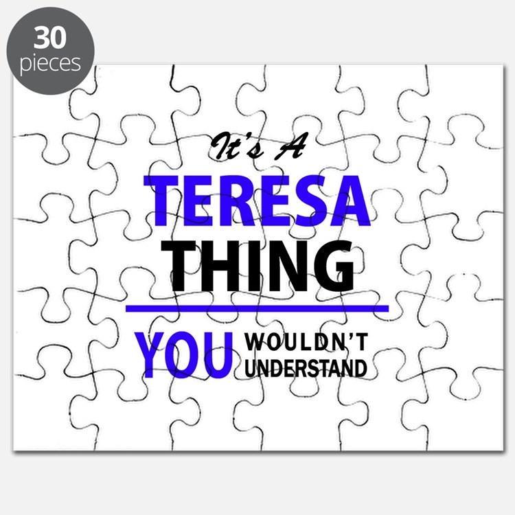 It's TERESA thing, you wouldn't understand Puzzle