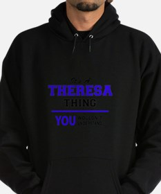 It's THERESA thing, you wouldn't und Hoodie (dark)