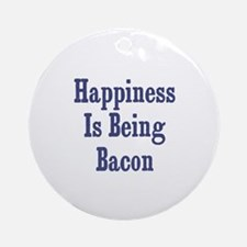 Happiness is being Bacon Ornament (Round)