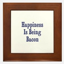 Happiness is being Bacon Framed Tile