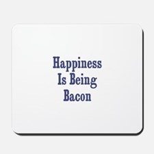 Happiness is being Bacon		 Mousepad