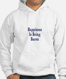 Happiness is being Bacon Hoodie