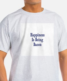 Happiness is being Bacon T-Shirt
