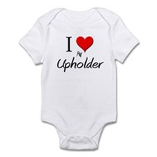 I Love My Upholder Infant Bodysuit